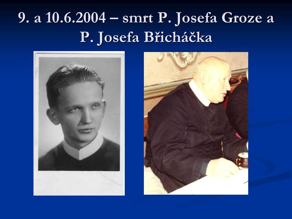 9. a 10.6.2004 – smrt P. Josefa Groze a P. Josefa Břicháčka