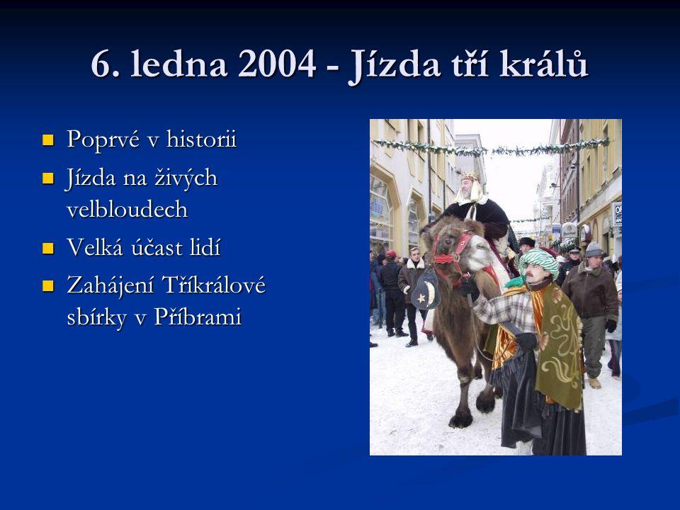 6. ledna 2004 - Jízda tří králů Poprvé v historii Poprvé v historii Jízda na živých velbloudech Jízda na živých velbloudech Velká účast lidí Velká úča