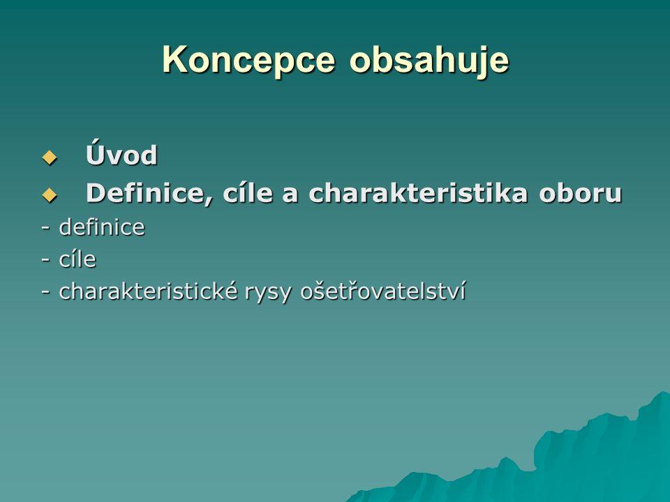 Koncepce obsahuje  Úvod  Definice, cíle a charakteristika oboru - definice - cíle - charakteristické rysy ošetřovatelství