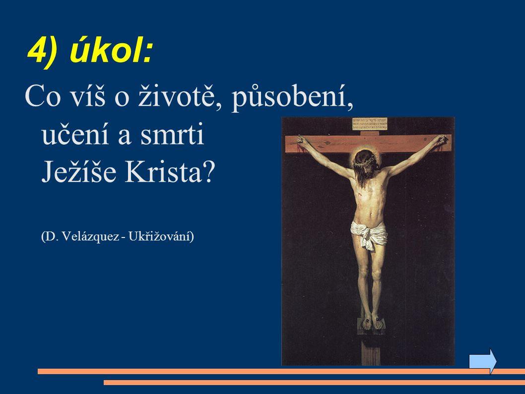 4) úkol: Co víš o životě, působení, učení a smrti Ježíše Krista (D. Velázquez - Ukřižování)