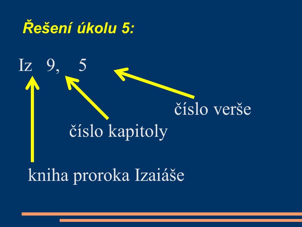 Řešení úkolu 5: Iz 9, 5 číslo verše číslo kapitoly kniha proroka Izaiáše