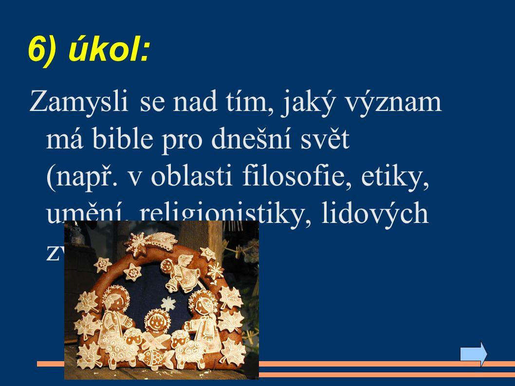 6) úkol: Zamysli se nad tím, jaký význam má bible pro dnešní svět (např.