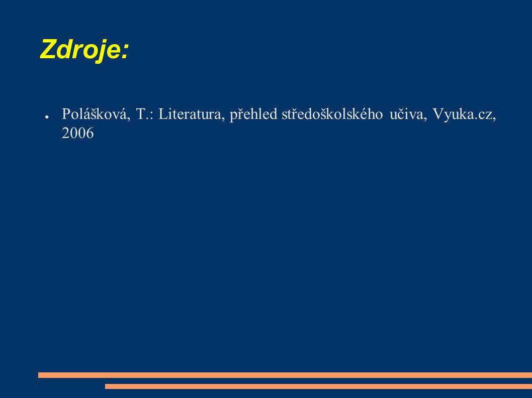 Zdroje: ● Polášková, T.: Literatura, přehled středoškolského učiva, Vyuka.cz, 2006