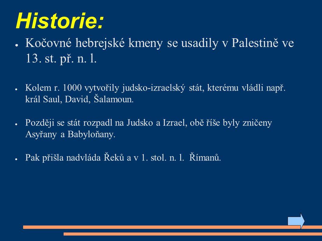 Historie: ● Kočovné hebrejské kmeny se usadily v Palestině ve 13.