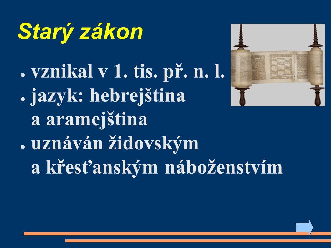 Starý zákon ● vznikal v 1. tis. př. n. l.