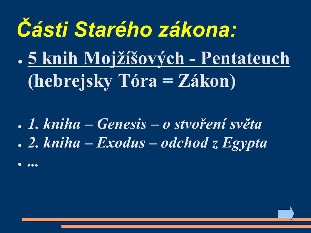 Části Starého zákona: ● 5 knih Mojžíšových - Pentateuch (hebrejsky Tóra = Zákon) ● 1.
