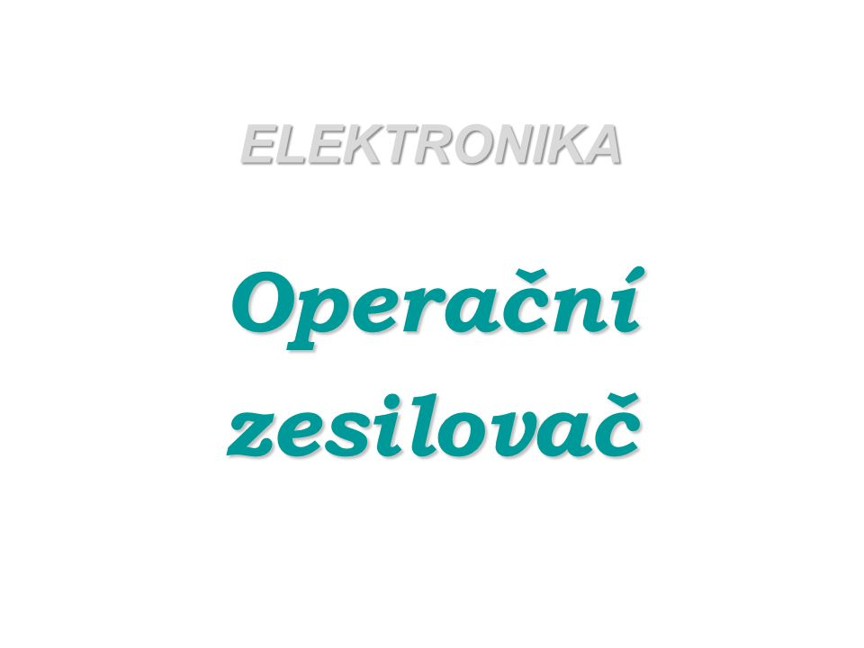 ELEKTRONIKA Operačnízesilovač