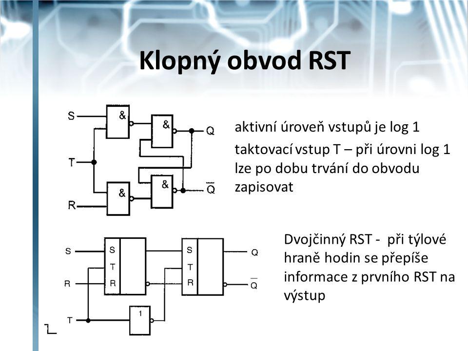 Klopný obvod RST aktivní úroveň vstupů je log 1 taktovací vstup T – při úrovni log 1 lze po dobu trvání do obvodu zapisovat Dvojčinný RST - při týlové