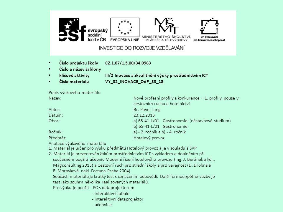 Číslo projektu školy CZ.1.07/1.5.00/34.0963 Číslo a název šablony klíčové aktivity III/2 Inovace a zkvalitnění výuky prostřednictvím ICT Číslo materiáluVY_32_INOVACE_OdP_S3_18 Popis výukového materiálu Název:Nové profesní profily a konkurence – 1.