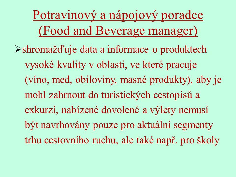 Potravinový a nápojový poradce (Food and Beverage manager)  shromažďuje data a informace o produktech vysoké kvality v oblasti, ve které pracuje (víno, med, obiloviny, masné produkty), aby je mohl zahrnout do turistických cestopisů a exkurzí, nabízené dovolené a výlety nemusí být navrhovány pouze pro aktuální segmenty trhu cestovního ruchu, ale také např.