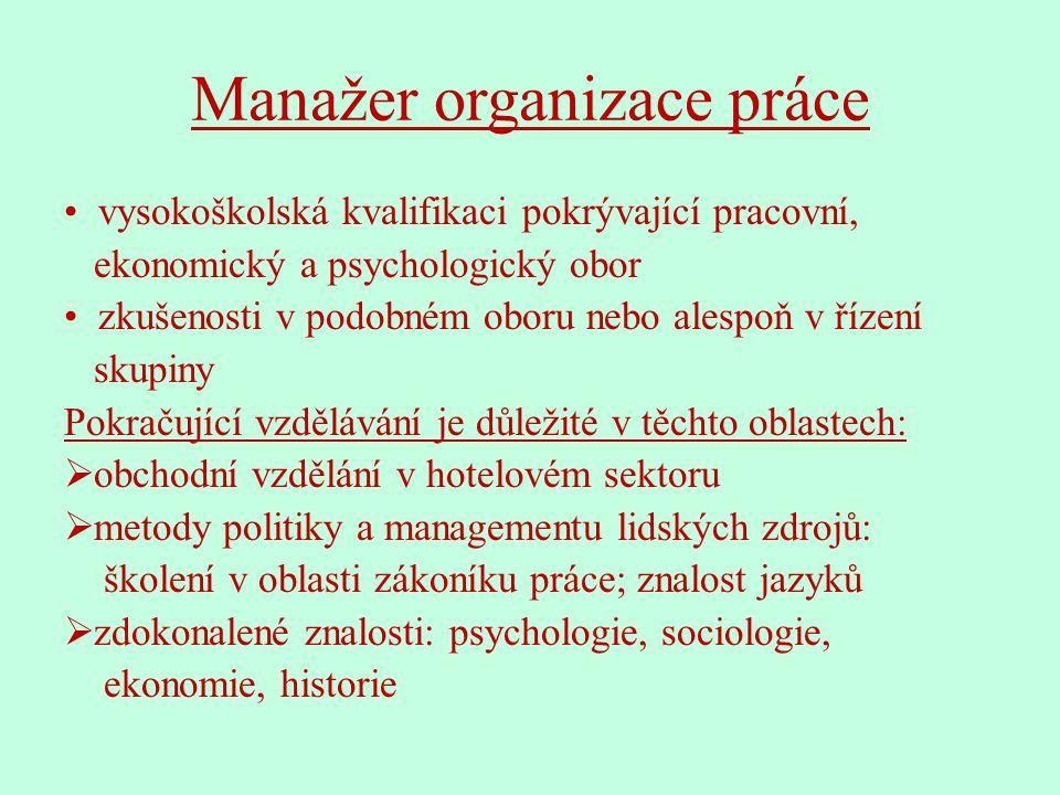 Manažer organizace práce vysokoškolská kvalifikaci pokrývající pracovní, ekonomický a psychologický obor zkušenosti v podobném oboru nebo alespoň v řízení skupiny Pokračující vzdělávání je důležité v těchto oblastech:  obchodní vzdělání v hotelovém sektoru  metody politiky a managementu lidských zdrojů: školení v oblasti zákoníku práce; znalost jazyků  zdokonalené znalosti: psychologie, sociologie, ekonomie, historie