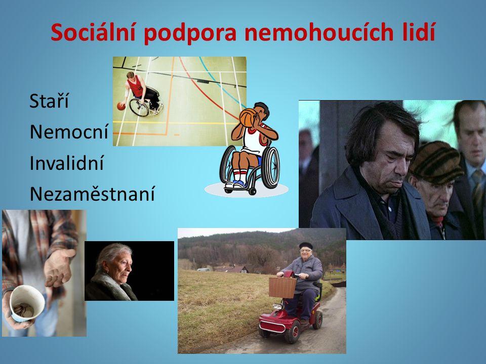 Sociální podpora nemohoucích lidí Staří Nemocní Invalidní Nezaměstnaní