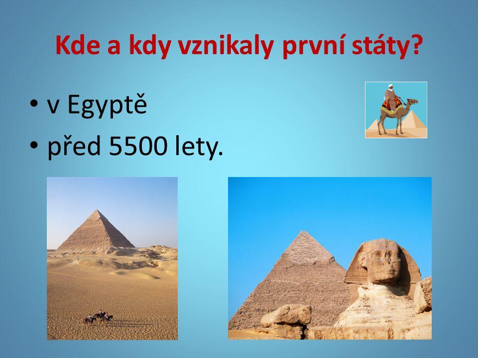 Kde a kdy vznikaly první státy? v Egyptě před 5500 lety.