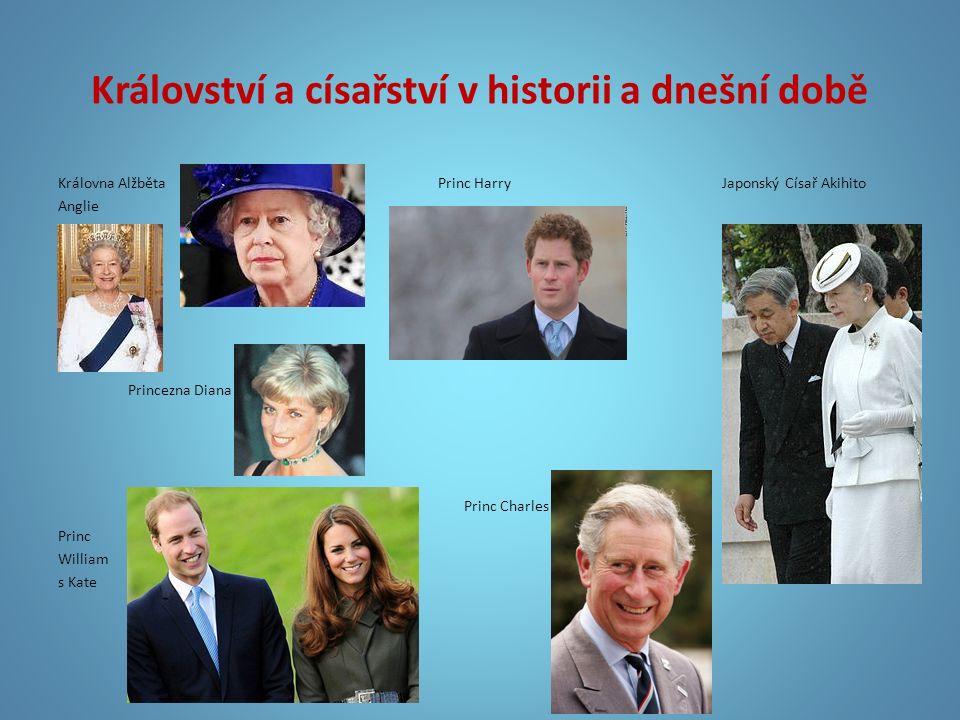 Království a císařství v historii a dnešní době Královna Alžběta Princ Harry Japonský Císař Akihito Anglie Princezna Diana Princ Charles Princ William
