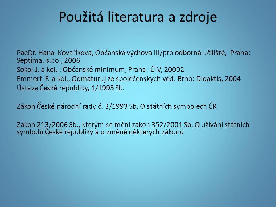 Použitá literatura a zdroje PaeDr. Hana Kovaříková, Občanská výchova III/pro odborná učiliště, Praha: Septima, s.r.o., 2006 Sokol J. a kol., Občanské