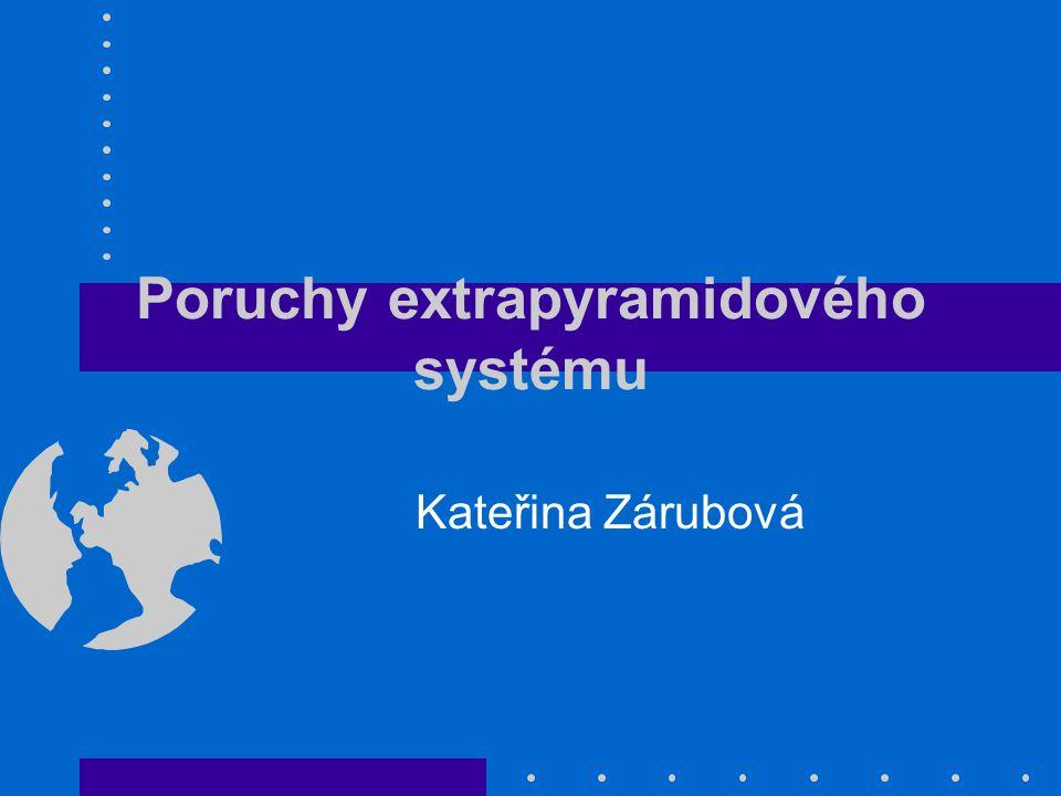 Poruchy extrapyramidového systému Kateřina Zárubová