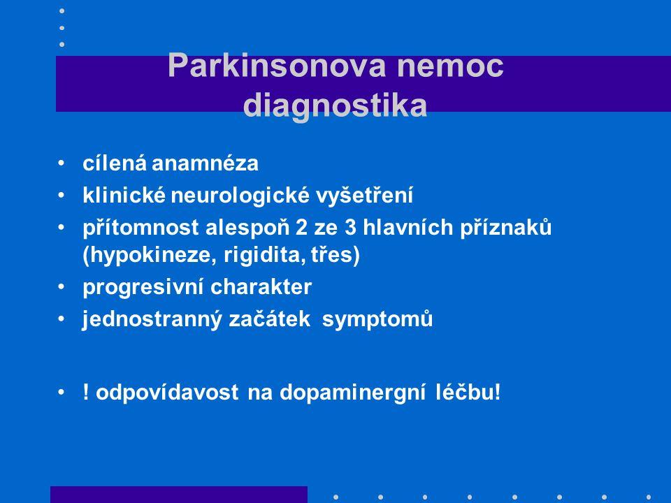 Parkinsonova nemoc diagnostika cílená anamnéza klinické neurologické vyšetření přítomnost alespoň 2 ze 3 hlavních příznaků (hypokineze, rigidita, třes) progresivní charakter jednostranný začátek symptomů .