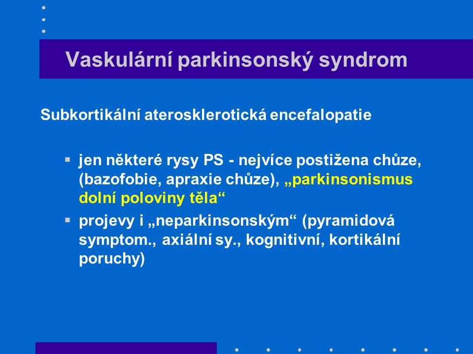 """Vaskulární parkinsonský syndrom Subkortikální aterosklerotická encefalopatie  jen některé rysy PS - nejvíce postižena chůze, (bazofobie, apraxie chůze), """"parkinsonismus dolní poloviny těla  projevy i """"neparkinsonským (pyramidová symptom., axiální sy., kognitivní, kortikální poruchy)"""