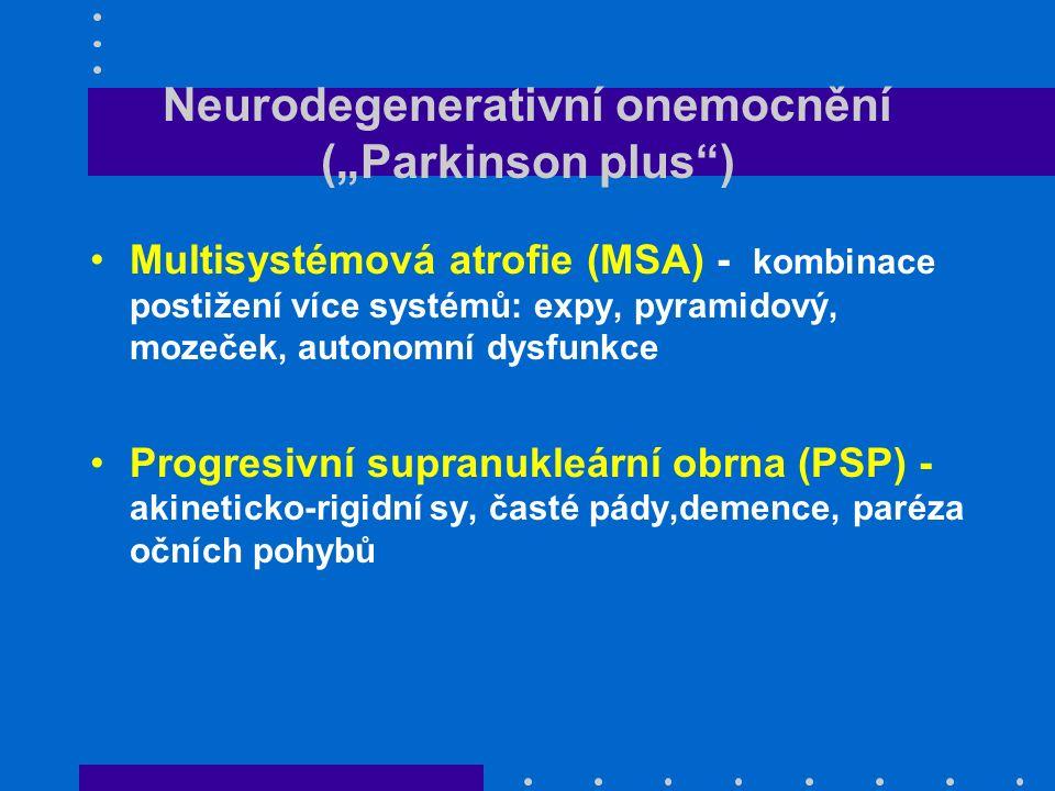 """Neurodegenerativní onemocnění (""""Parkinson plus ) Multisystémová atrofie (MSA) - kombinace postižení více systémů: expy, pyramidový, mozeček, autonomní dysfunkce Progresivní supranukleární obrna (PSP) - akineticko-rigidní sy, časté pády,demence, paréza očních pohybů"""