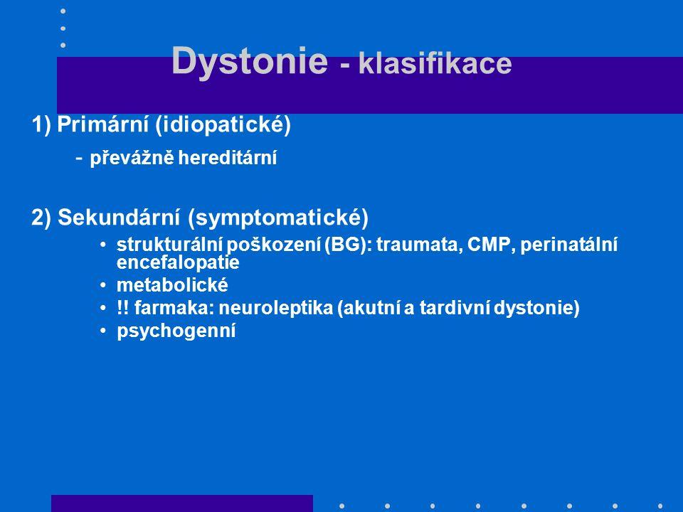 Dystonie - klasifikace 1) Primární (idiopatické) - převážně hereditární 2) Sekundární (symptomatické) strukturální poškození (BG): traumata, CMP, peri