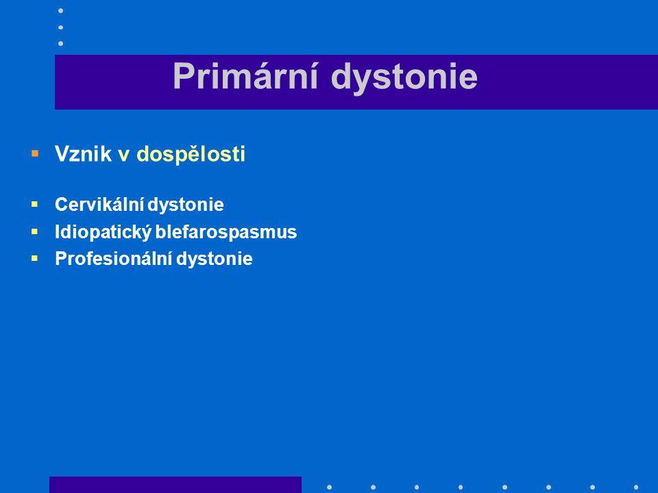 Primární dystonie  Vznik v dospělosti  Cervikální dystonie  Idiopatický blefarospasmus  Profesionální dystonie