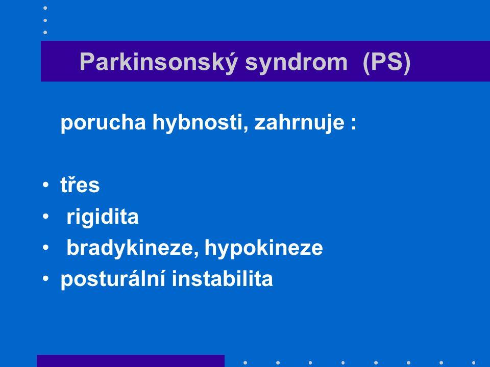 Parkinsonský syndrom (PS) porucha hybnosti, zahrnuje : třes rigidita bradykineze, hypokineze posturální instabilita