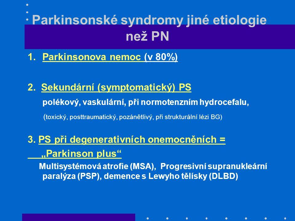 Parkinsonské syndromy jiné etiologie než PN 1.Parkinsonova nemoc (v 80%) 2. Sekundární (symptomatický) PS polékový, vaskulární, při normotenzním hydro
