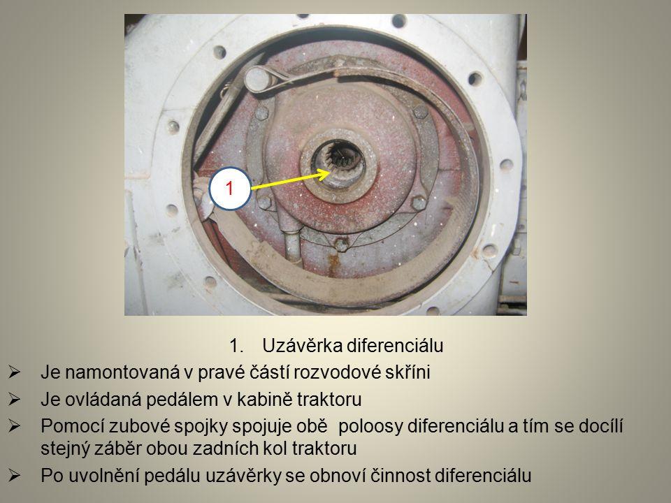 1.Uzávěrka diferenciálu  Je namontovaná v pravé částí rozvodové skříni  Je ovládaná pedálem v kabině traktoru  Pomocí zubové spojky spojuje obě poloosy diferenciálu a tím se docílí stejný záběr obou zadních kol traktoru  Po uvolnění pedálu uzávěrky se obnoví činnost diferenciálu 1