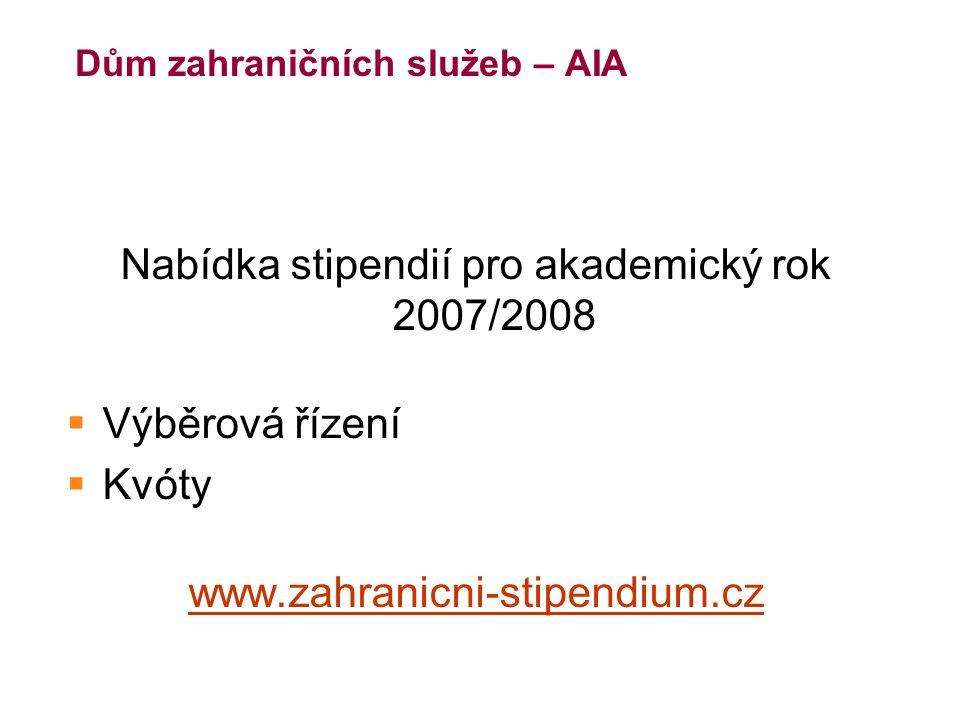 Dům zahraničních služeb – AIA Nabídka stipendií pro akademický rok 2007/2008  Výběrová řízení  Kvóty www.zahranicni-stipendium.cz