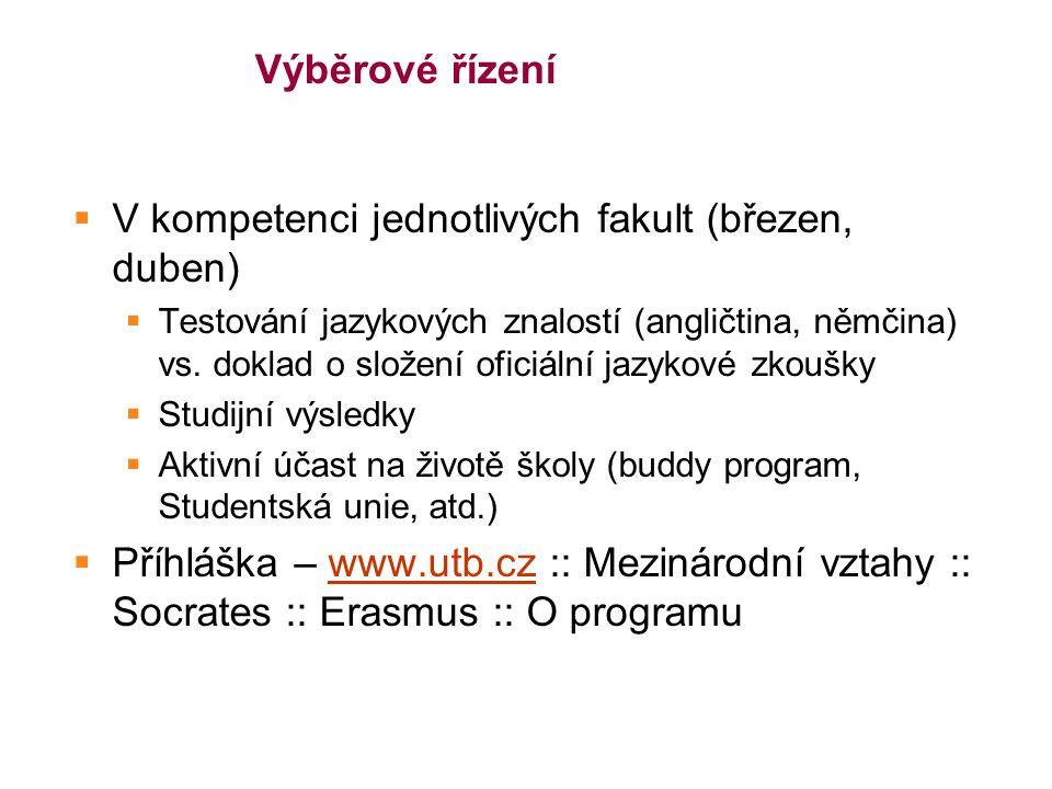 Výběrové řízení  V kompetenci jednotlivých fakult (březen, duben)  Testování jazykových znalostí (angličtina, němčina) vs.