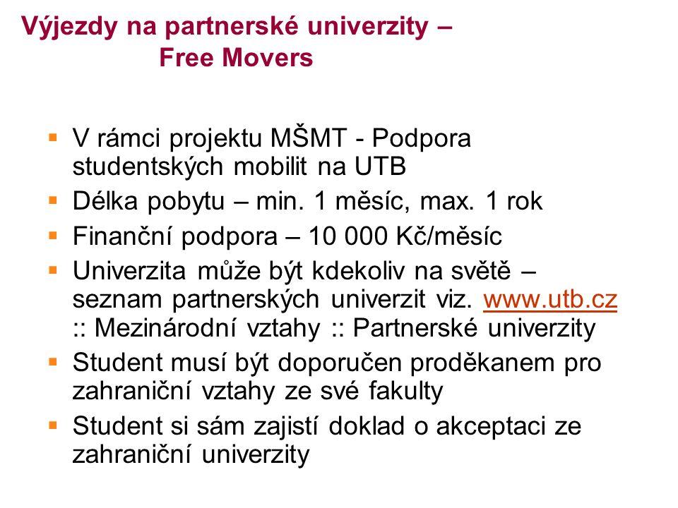 Výjezdy na partnerské univerzity – Free Movers  V rámci projektu MŠMT - Podpora studentských mobilit na UTB  Délka pobytu – min.