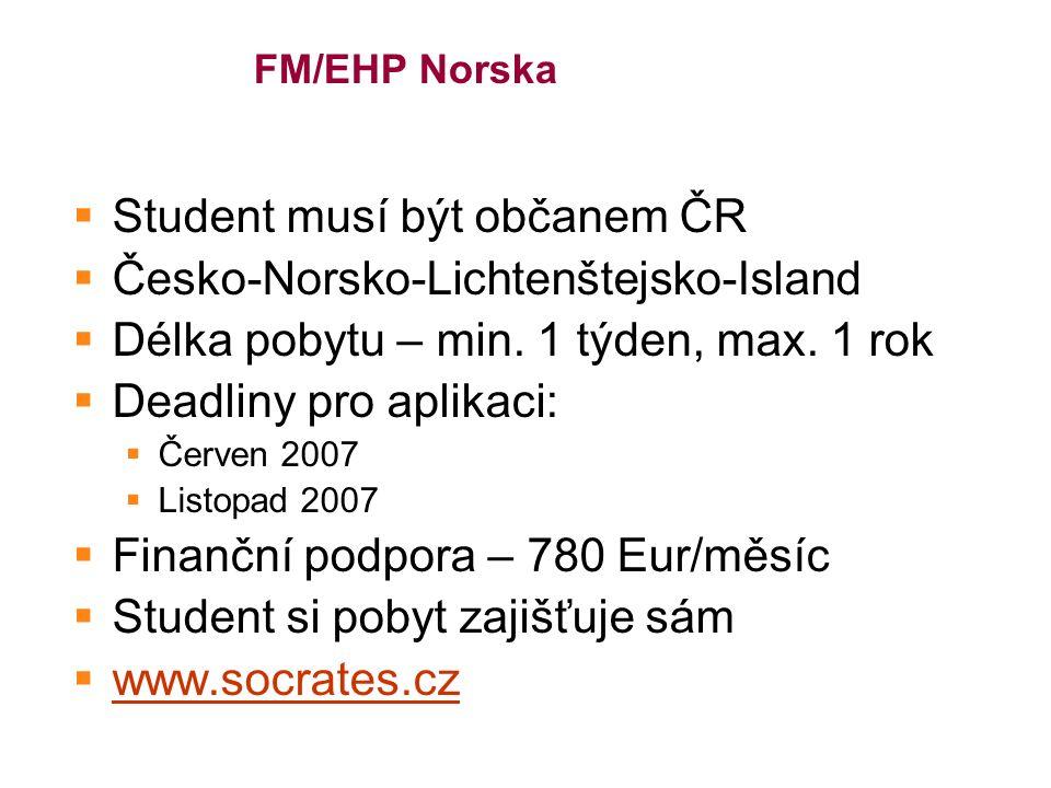 FM/EHP Norska  Student musí být občanem ČR  Česko-Norsko-Lichtenštejsko-Island  Délka pobytu – min.