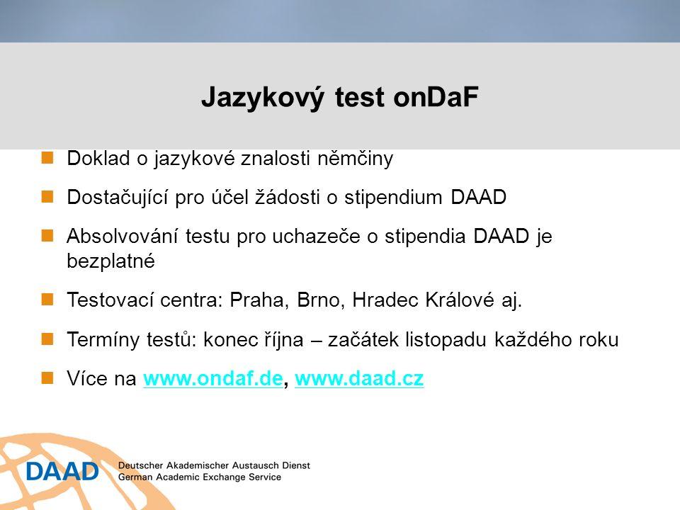 Jazykový test onDaF Doklad o jazykové znalosti němčiny Dostačující pro účel žádosti o stipendium DAAD Absolvování testu pro uchazeče o stipendia DAAD je bezplatné Testovací centra: Praha, Brno, Hradec Králové aj.
