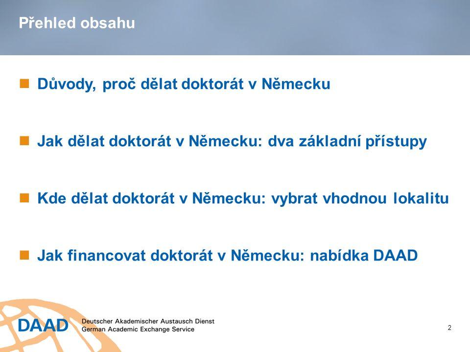 Přehled obsahu Důvody, proč dělat doktorát v Německu Jak dělat doktorát v Německu: dva základní přístupy Kde dělat doktorát v Německu: vybrat vhodnou lokalitu Jak financovat doktorát v Německu: nabídka DAAD 2