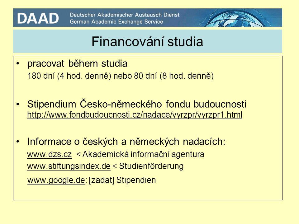 Financování studia Stipendia DAAD Informace na: www.daad.de < Studieren, Forschen und Lehren in Deutschland < Förderung < Stipendiendatenbank (deutsch)www.daad.de www.dzs.cz < Akademická informační agentura (česky)www.dzs.cz uzávěrka 15.