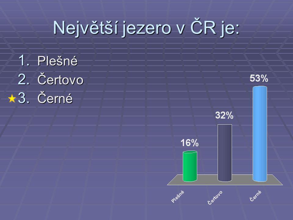 Největší jezero v ČR je: 1. Plešné 2. Čertovo 3. Černé