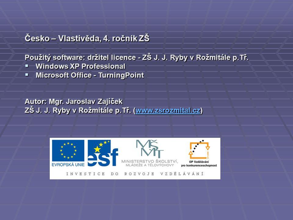 Česko – Vlastivěda, 4. ročník ZŠ Použitý software: držitel licence - ZŠ J. J. Ryby v Rožmitále p.Tř.  Windows XP Professional  Microsoft Office - Tu