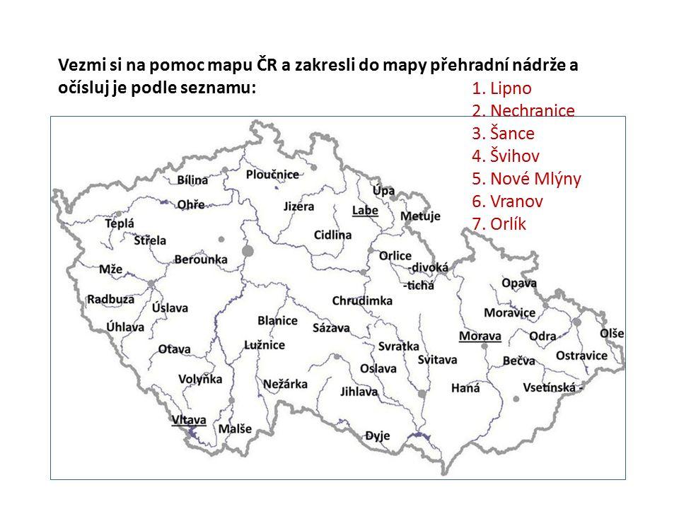 Vezmi si na pomoc mapu ČR a zakresli do mapy přehradní nádrže a očísluj je podle seznamu: 1. Lipno 2. Nechranice 3. Šance 4. Švihov 5. Nové Mlýny 6. V