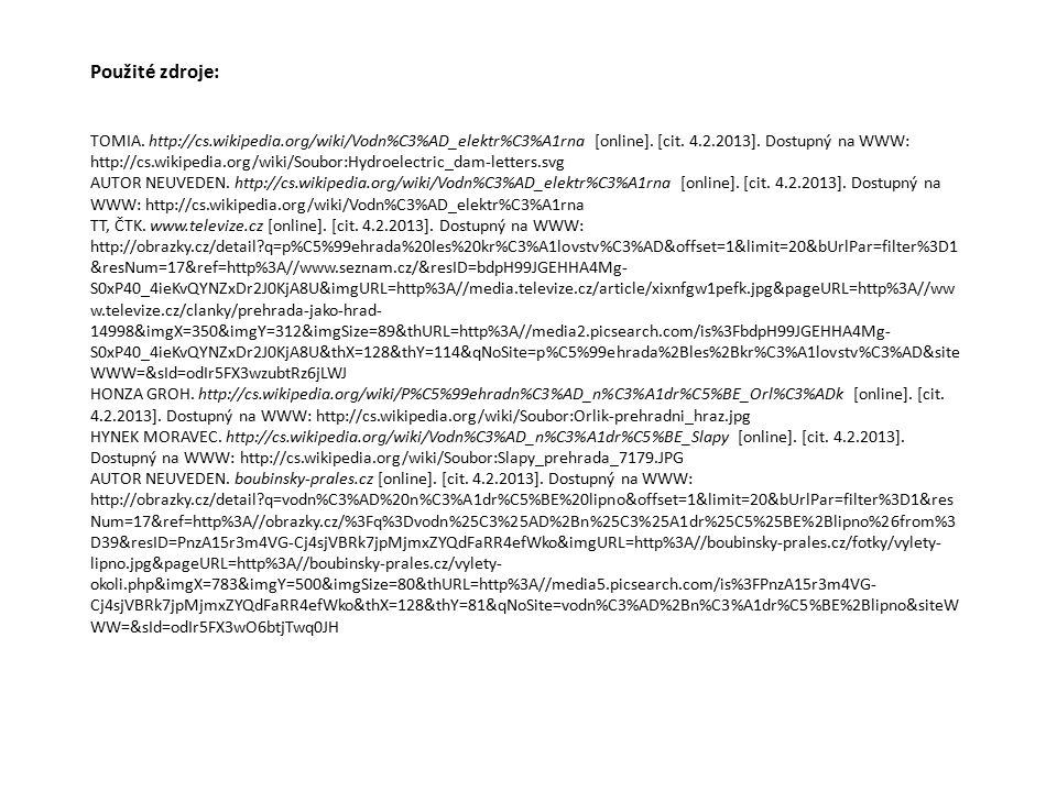 Použité zdroje: TOMIA. http://cs.wikipedia.org/wiki/Vodn%C3%AD_elektr%C3%A1rna [online]. [cit. 4.2.2013]. Dostupný na WWW: http://cs.wikipedia.org/wik