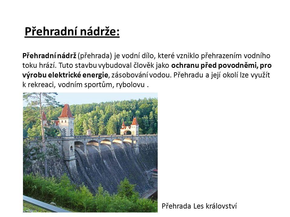 Přehradní nádrže: Přehradní nádrž (přehrada) je vodní dílo, které vzniklo přehrazením vodního toku hrází. Tuto stavbu vybudoval člověk jako ochranu př