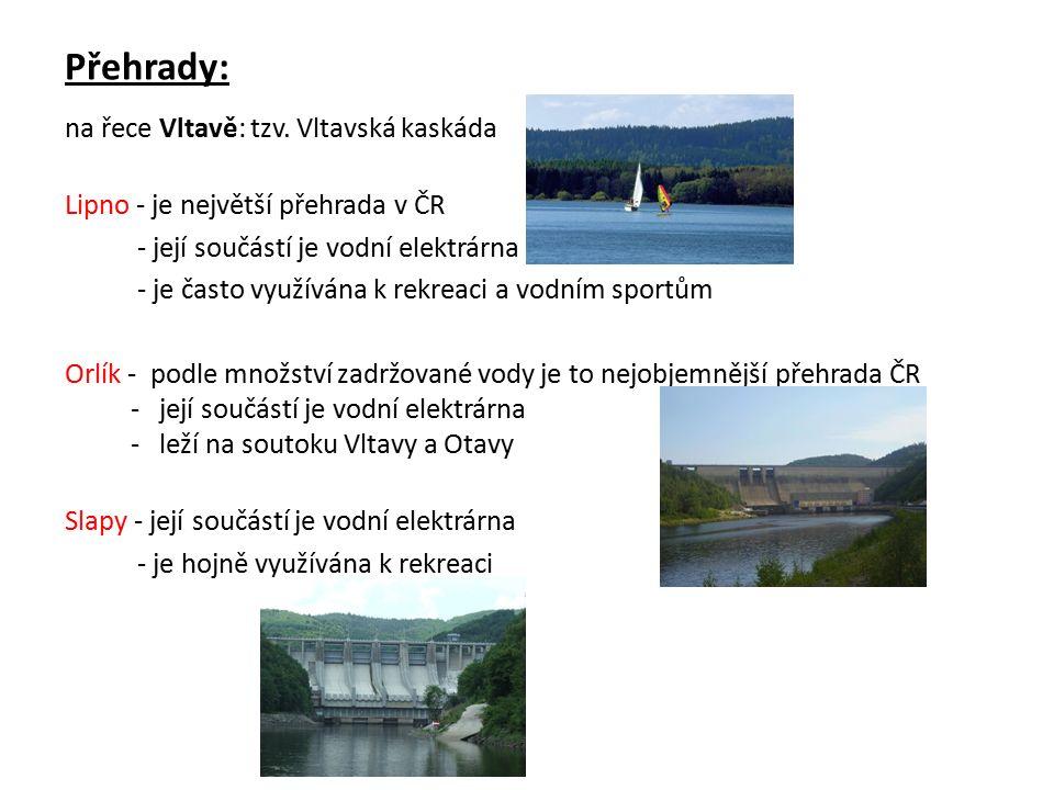 Přehrady: na řece Vltavě: tzv. Vltavská kaskáda Lipno - je největší přehrada v ČR - její součástí je vodní elektrárna - je často využívána k rekreaci