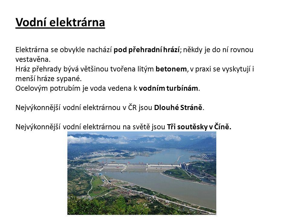 Vodní elektrárna Elektrárna se obvykle nachází pod přehradní hrází; někdy je do ní rovnou vestavěna. Hráz přehrady bývá většinou tvořena litým betonem