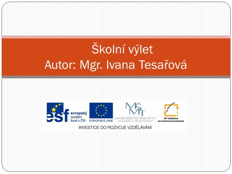 Školní výlet Autor: Mgr. Ivana Tesařová