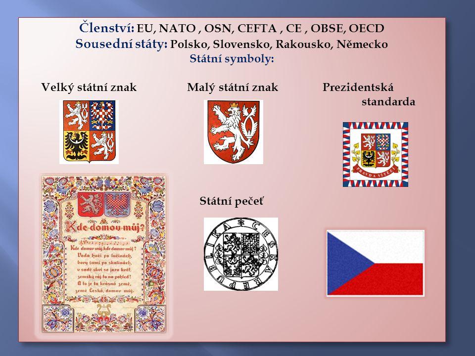 Členství: EU, NATO, OSN, CEFTA, CE, OBSE, OECD Sousední státy: Polsko, Slovensko, Rakousko, Německo Státní symboly: Velký státní znak Malý státní znak Prezidentská standarda Státní pečeť Členství: EU, NATO, OSN, CEFTA, CE, OBSE, OECD Sousední státy: Polsko, Slovensko, Rakousko, Německo Státní symboly: Velký státní znak Malý státní znak Prezidentská standarda Státní pečeť