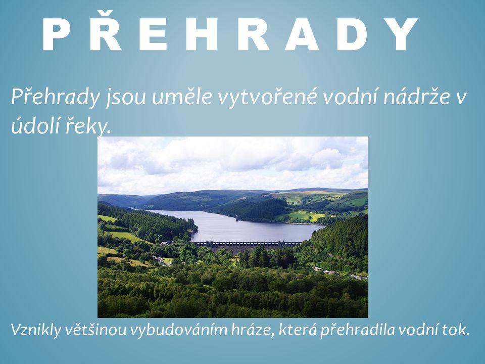 P Ř E H R A D Y Přehrady jsou uměle vytvořené vodní nádrže v údolí řeky.