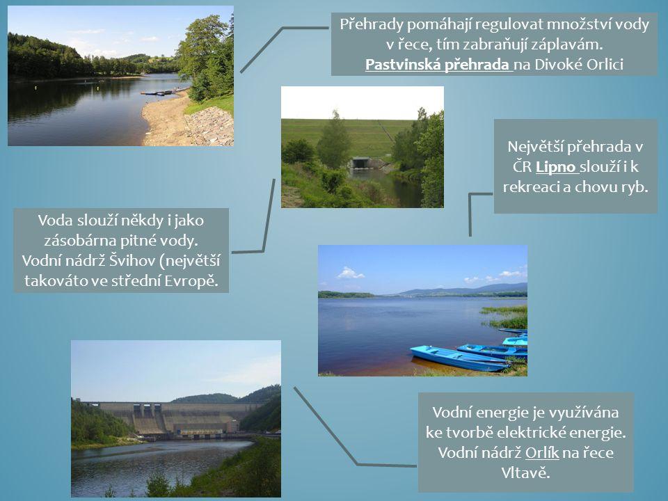 Přehrady pomáhají regulovat množství vody v řece, tím zabraňují záplavám.