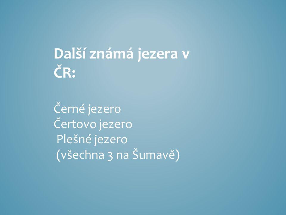 Další známá jezera v ČR: Černé jezero Čertovo jezero Plešné jezero (všechna 3 na Šumavě)
