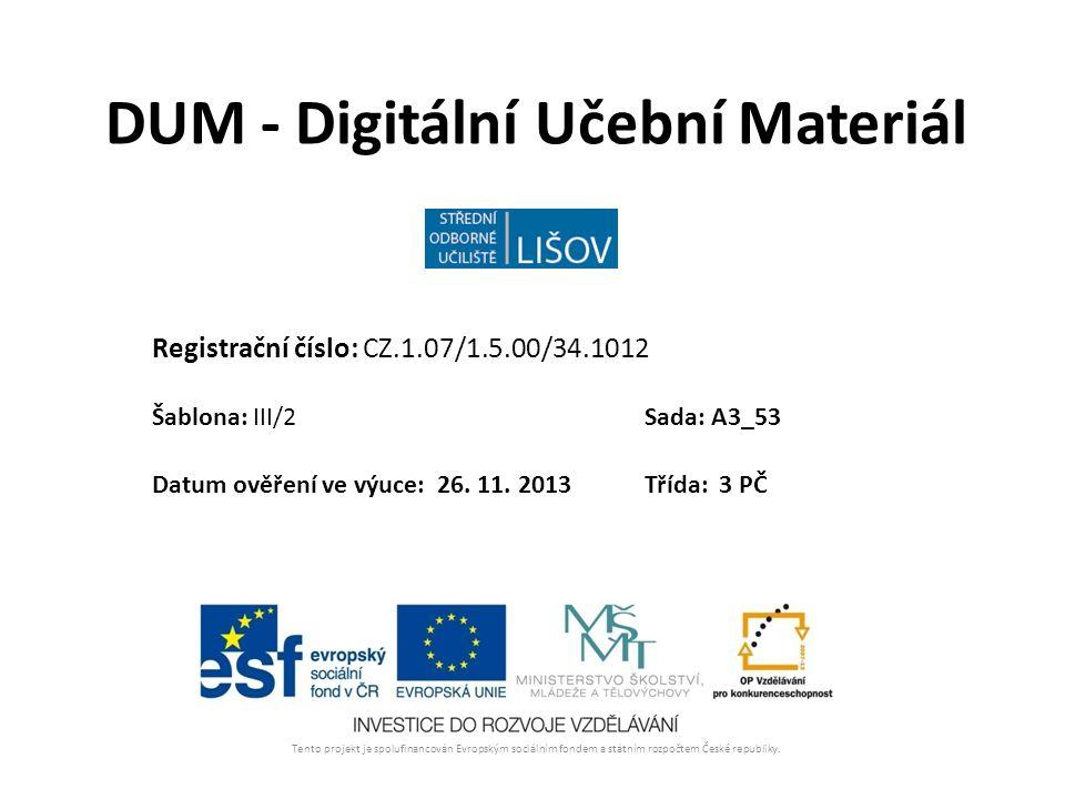 DUM - Digitální Učební Materiál Tento projekt je spolufinancován Evropským sociálním fondem a státním rozpočtem České republiky.