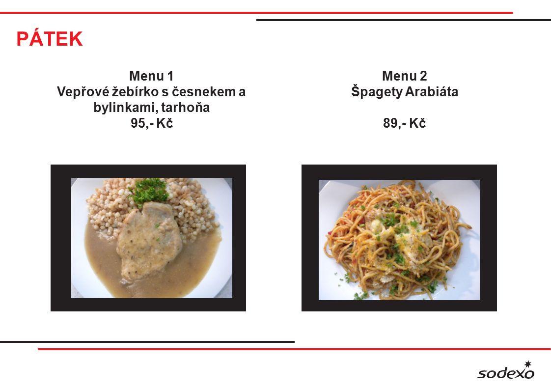 PÁTEK Menu 1 Vepřové žebírko s česnekem a bylinkami, tarhoňa 95,- Kč Menu 2 Špagety Arabiáta 89,- Kč