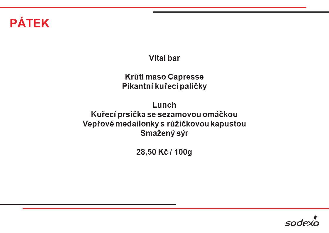 PÁTEK Vital bar Krůtí maso Capresse Pikantní kuřecí paličky Lunch Kuřecí prsíčka se sezamovou omáčkou Vepřové medailonky s růžičkovou kapustou Smažený
